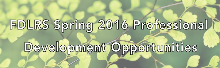 FDLRS Spring 2016 Professional Development Opportunities